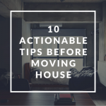 10 Actionable Tips Before Moving House