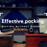 Effective packing Moving without madness