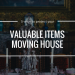 5 ways to protect your valuable items moving house